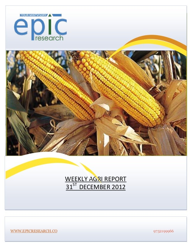                       WEEKLY AGRI REPORT                      31ST DECEMBER 2012WWW.EPICRESEARCH.CO                      ...
