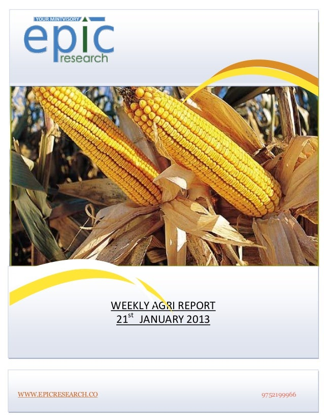                       WEEKLY AGRI REPORT                       21st JANUARY 2013WWW.EPICRESEARCH.CO                      ...