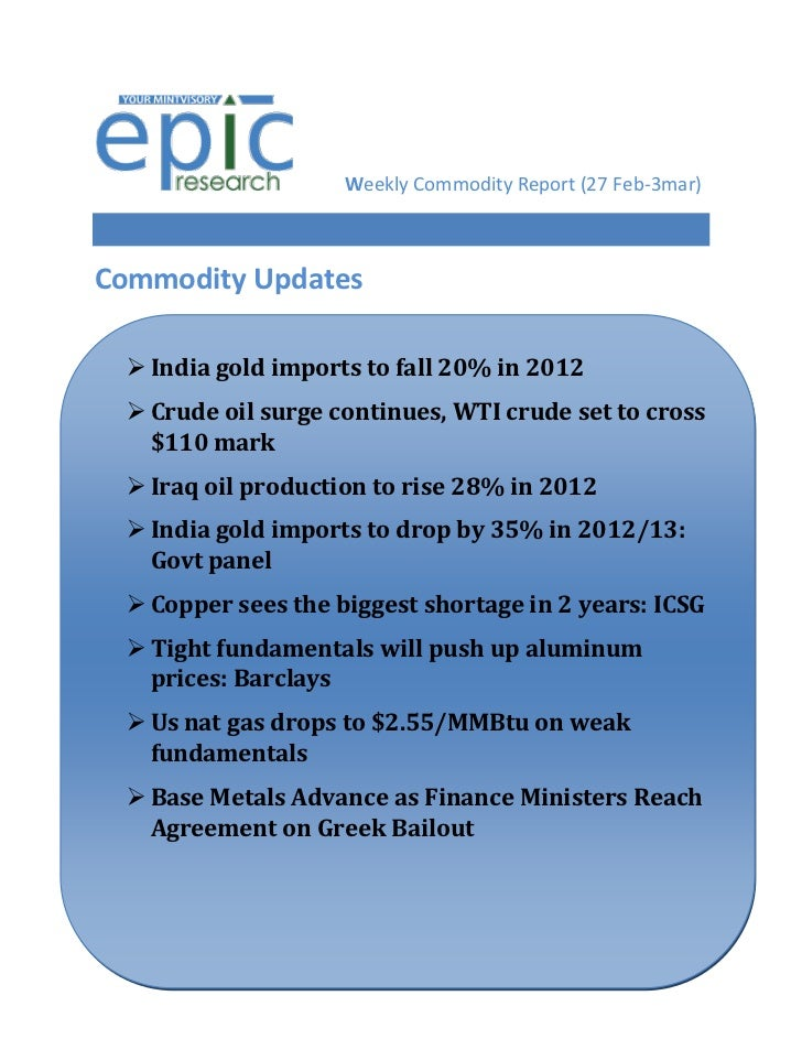 Weekly Commodity Report (27 Feb-3mar)Commodity Updates   India gold imports to fall 20% in 2012   Crude oil surge contin...