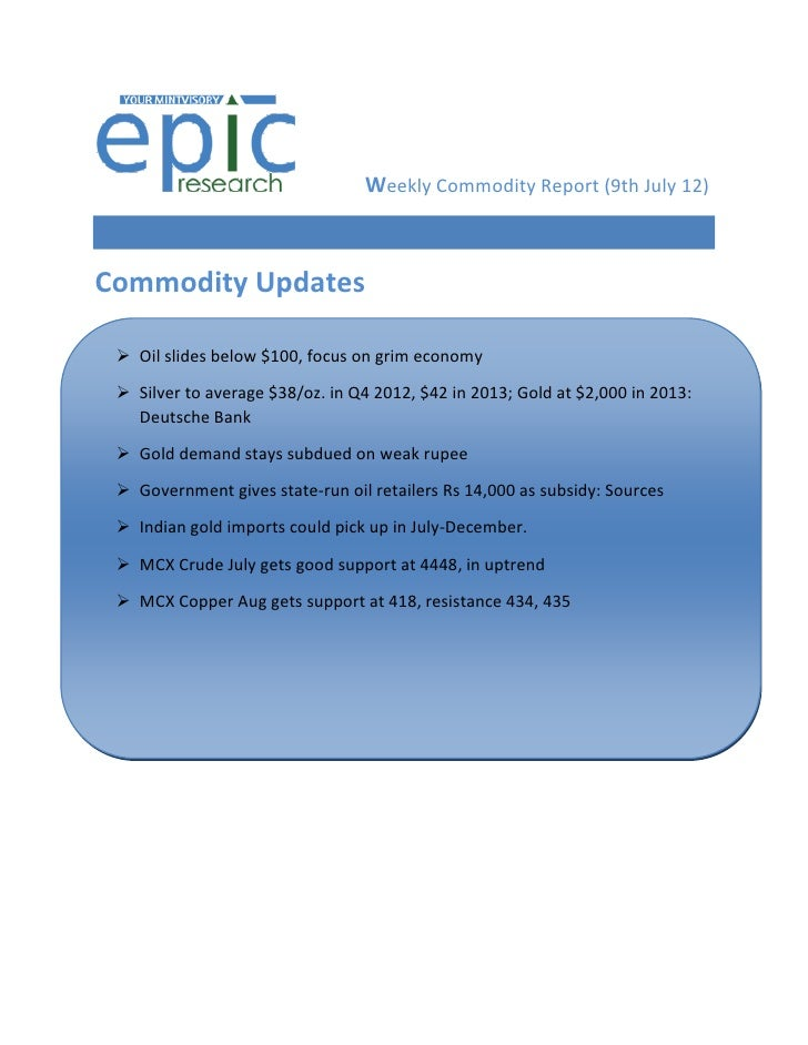 Weekly Commodity Report (9th July 12)Commodity Updates  Oil slides below $100, focus on grim economy  Silver to average ...