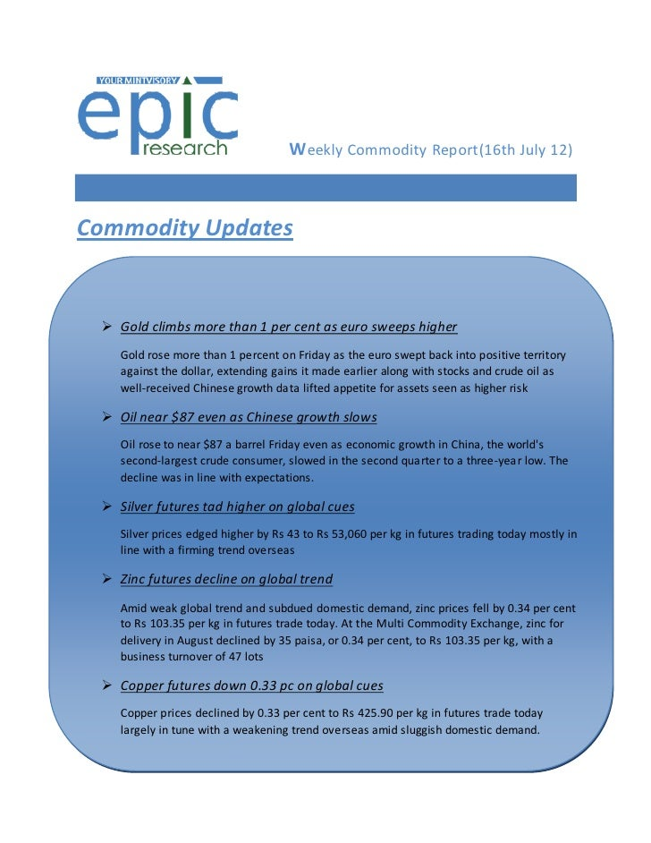 W eekly Commodity Report(16th July 12)Commodity Updates  Gold climbs more than 1 per cent as euro sweeps higher    Gold r...