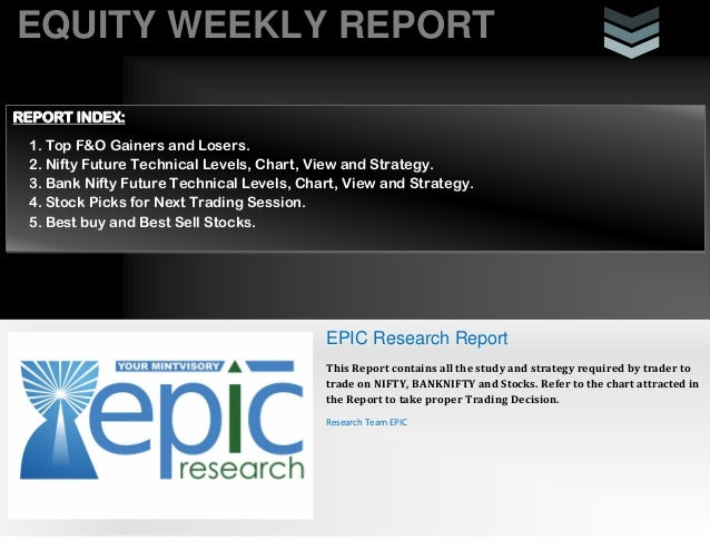 EQUITY WEEKLY REPORT EPIC Research Report This Report contains all the study and strategy required by trader to trade on N...