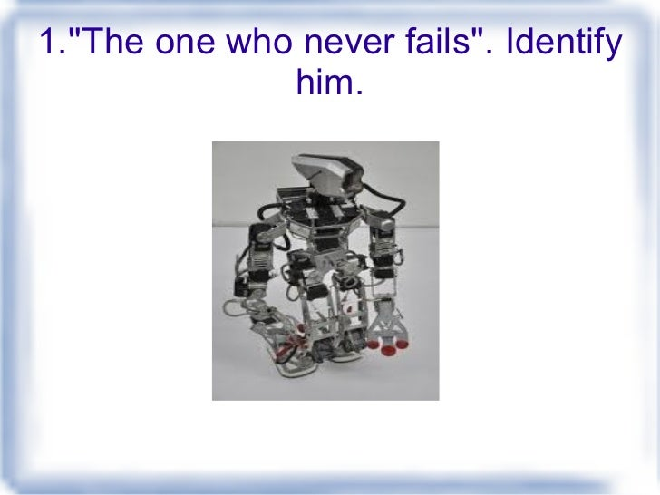 1.''The one who never fails''. Identify him.
