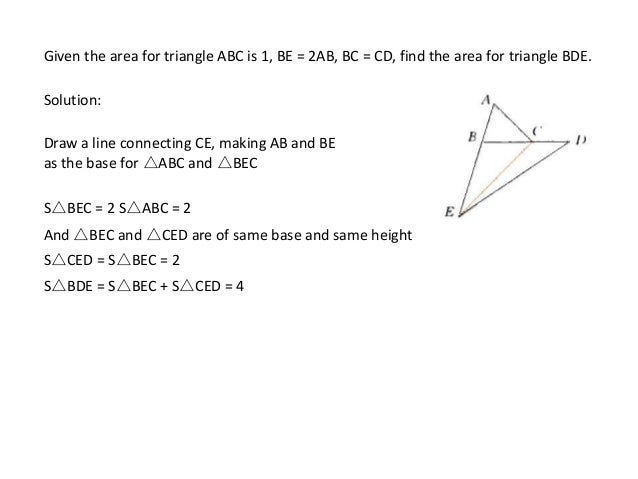 Given the area for triangle ABC is 1, BE = 2AB, BC = CD, find the area for triangle BDE. Solution: Draw a line connecting ...