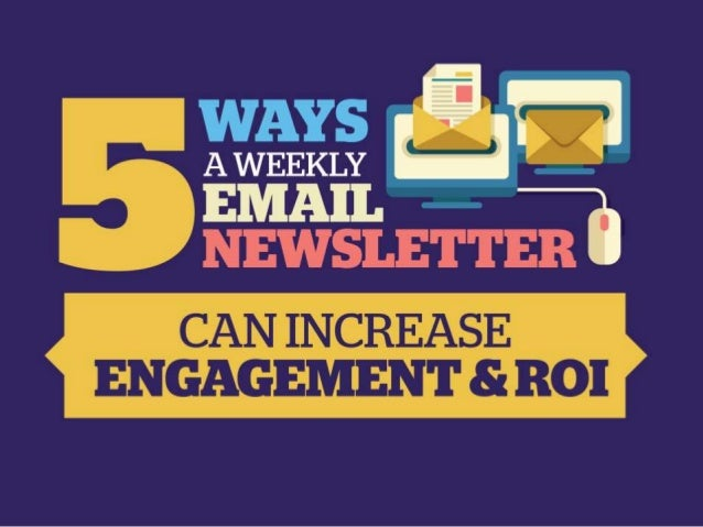 5 Ways a Weekly Email Newsletter Can Increase Engagement and ROI