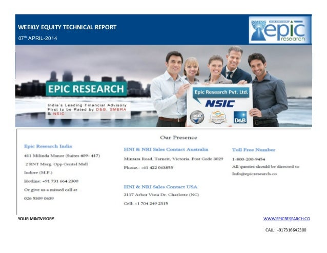 YOUR MINTVISORY WWW.EPICRESEARCH.CO CALL: +917316642300 WEEKLY EQUITY TECHNICAL REPORT 07th APRIL-2014 DAILY MARKET OUTLOO...