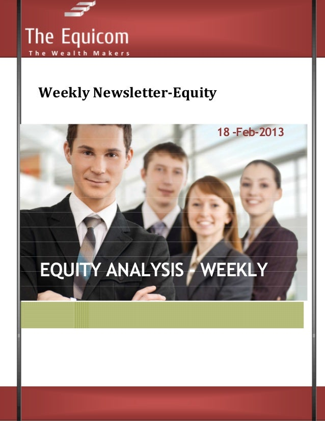 Weekly Newsletter-Equity                       18 -Feb-2013EQUITY ANALYSIS - WEEKLY