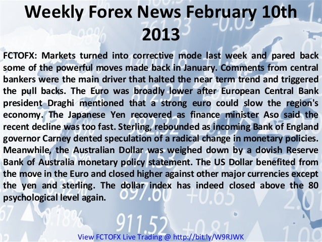 Weekly Forex News February 10th                  2013FCTOFX: Markets turned into corrective mode last week and pared backs...