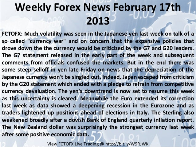 Weekly Forex News February 17th                  2013FCTOFX: Much volatility was seen in the Japanese yen last week on tal...
