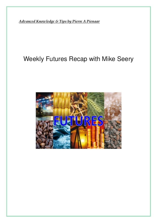 Advanced Knowledge & Tips by Pierre A Pienaar  Weekly Futures Recap with Mike Seery