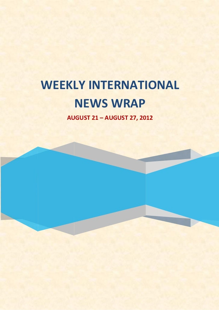 WEEKLY INTERNATIONAL    NEWS WRAP   AUGUST 21 – AUGUST 27, 2012