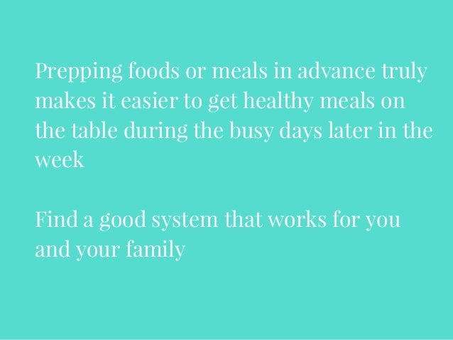 Prepping foods or meals in advance truly makes it easier to get healthy meals on the table during the busy days later in t...