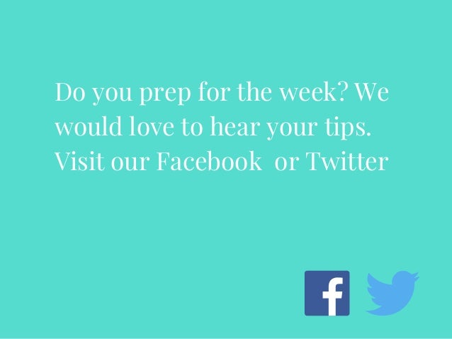 Do you prep for the week? We would love to hear your tips. Visit our Facebook or Twitter