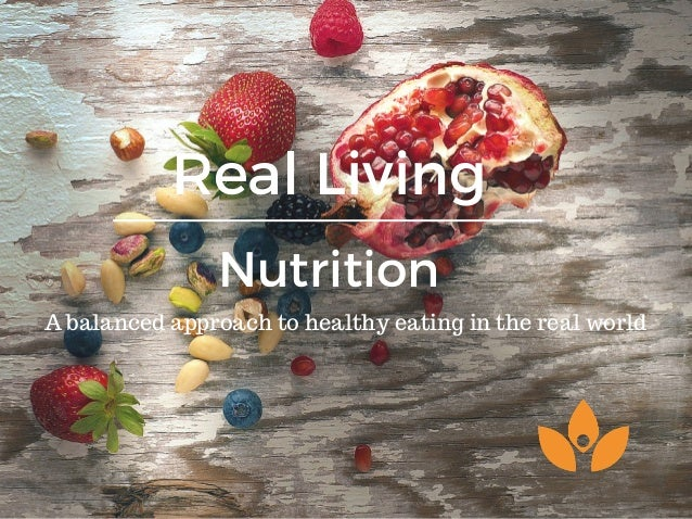 Real Living Nutrition A balanced approach to healthy eating in the real world