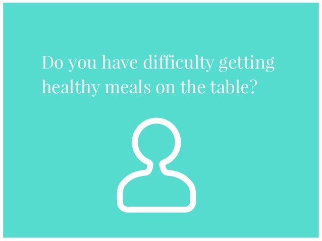 Do you have difficulty getting healthy meals on the table?