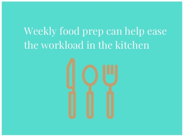 Weekly food prep can help ease the workload in the kitchen