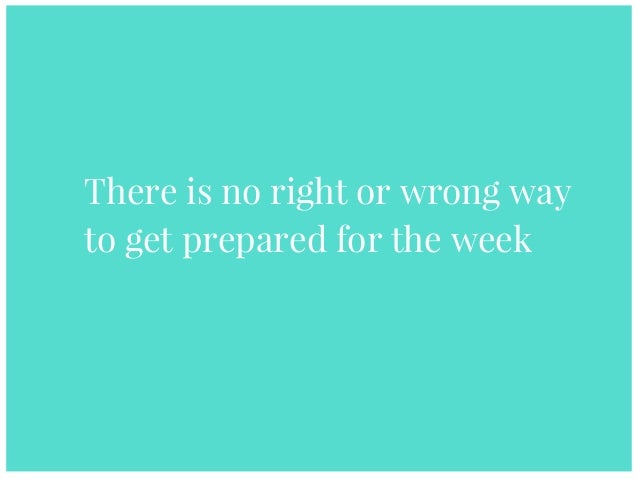There is no right or wrong way to get prepared for the week