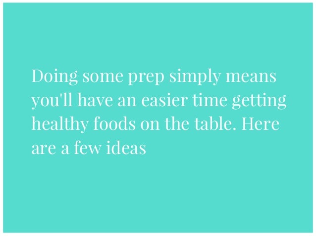 Doing some prep simply means you'll have an easier time getting healthy foods on the table. Here are a few ideas