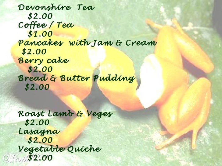 Devonshire  Tea  $2.00 Coffee / Tea  $1.00 Pancakes  with Jam & Cream  $2.00 Berry cake  $2.00 Bread & Butter Pudding  $2....