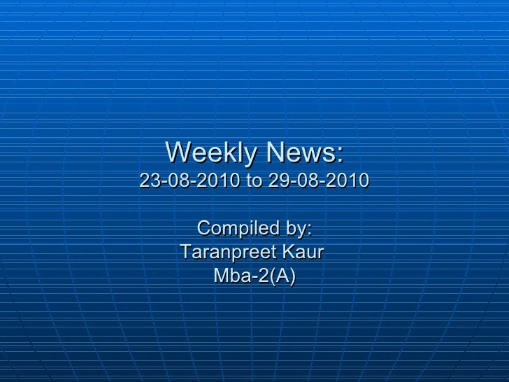 Weekly News: 23-08-2010 to 29-08-2010 Compiled by: Taranpreet Kaur  Mba-2(A)