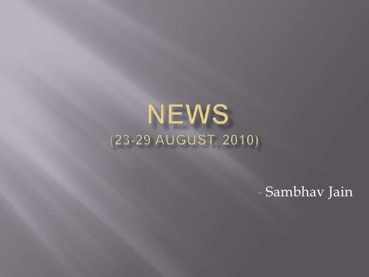 NEWS (23-29 August, 2010)<br />- Sambhav Jain<br />