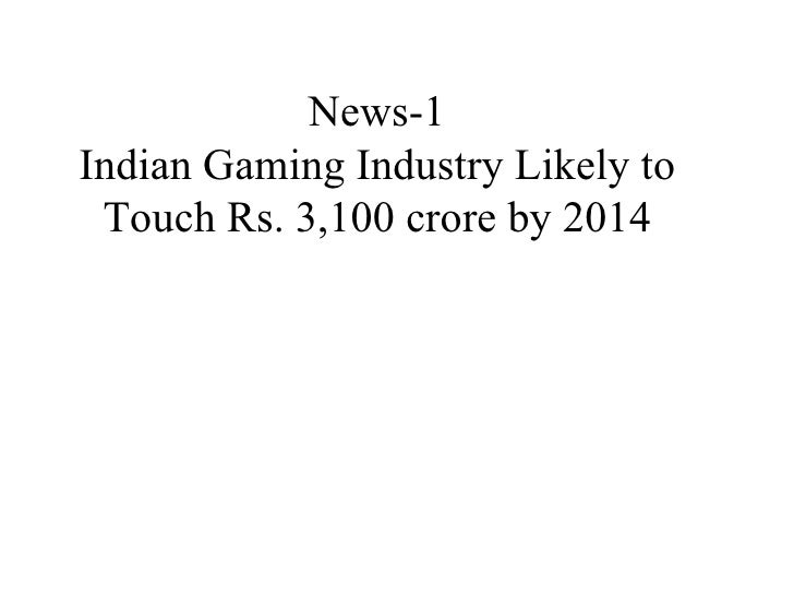 News-1 Indian Gaming Industry Likely to Touch Rs. 3,100 crore by 2014