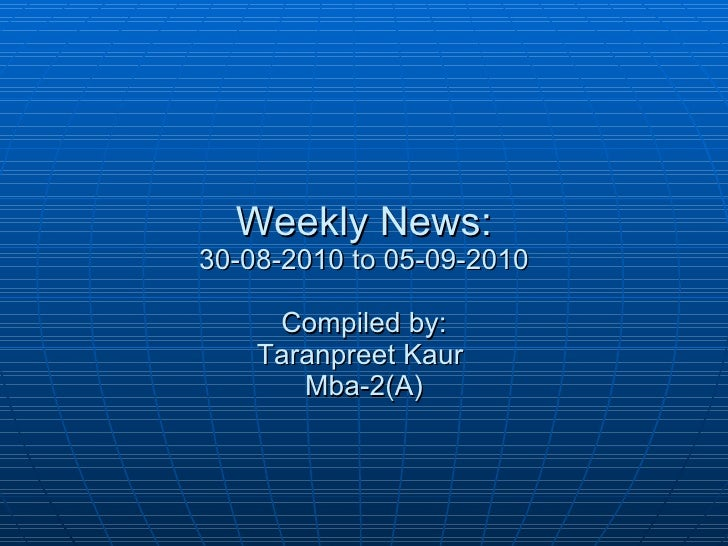 Weekly News: 30-08-2010 to 05-09-2010 Compiled by: Taranpreet Kaur  Mba-2(A)