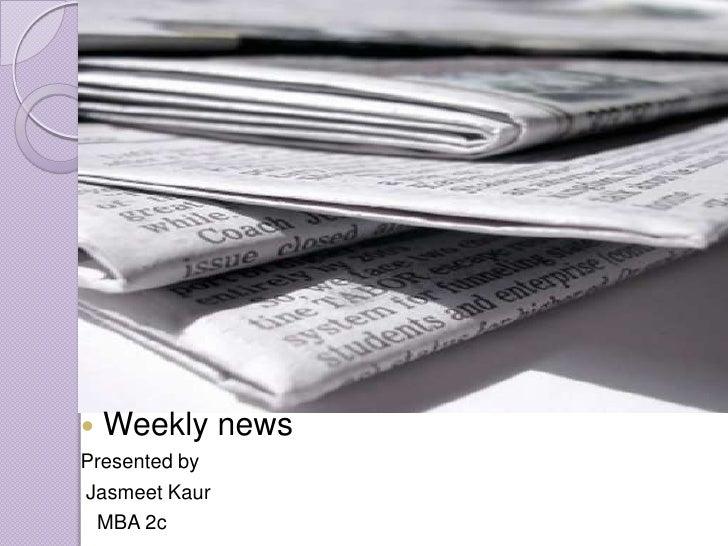 Weekly news<br />Presented by<br />JasmeetKaur<br />  MBA 2c<br />