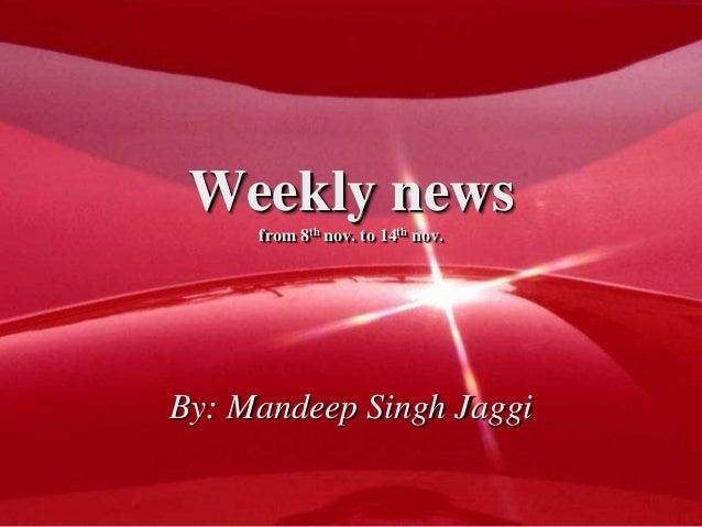 Weekly news from 8th nov. to 14th nov. By: Mandeep Singh Jaggi