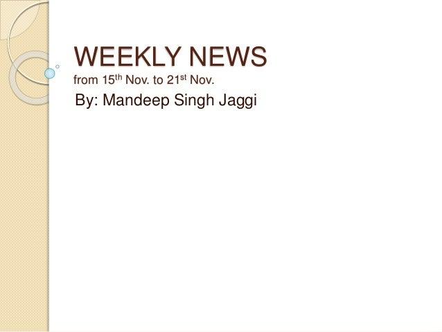 WEEKLY NEWS from 15th Nov. to 21st Nov. By: Mandeep Singh Jaggi