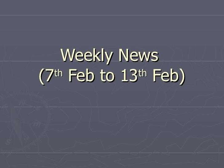 Weekly News  (7 th  Feb to 13 th  Feb)