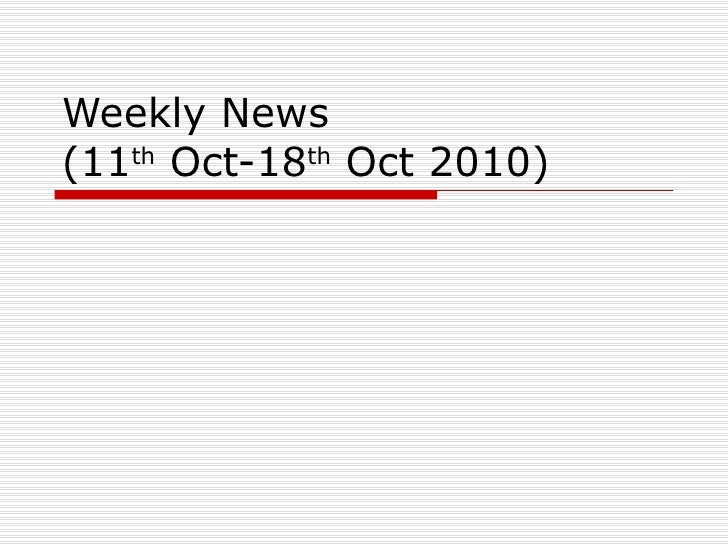 Weekly News (11 th  Oct-18 th  Oct 2010)