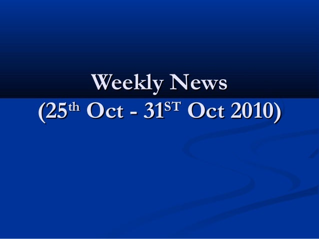 Weekly NewsWeekly News (25(25thth Oct - 31Oct - 31STST Oct 2010)Oct 2010)