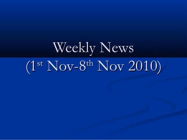 Weekly NewsWeekly News (1(1stst Nov-8Nov-8thth Nov 2010)Nov 2010)