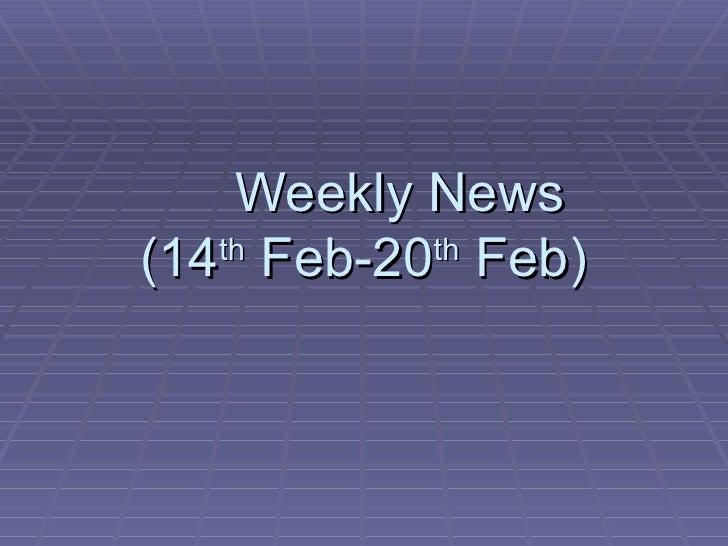 Weekly News (14 th  Feb-20 th  Feb)