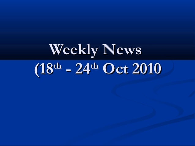 Weekly NewsWeekly News (18(18thth - 24- 24thth Oct 2010Oct 2010