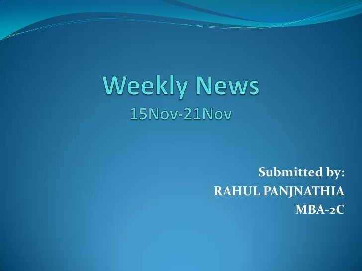 Weekly News15Nov-21Nov<br />                      Submitted by:  <br />                               RAHUL PANJNATHIA <br...