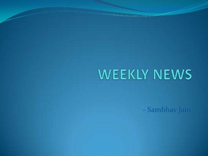 WEEKLY NEWS <br />- Sambhav Jain<br />