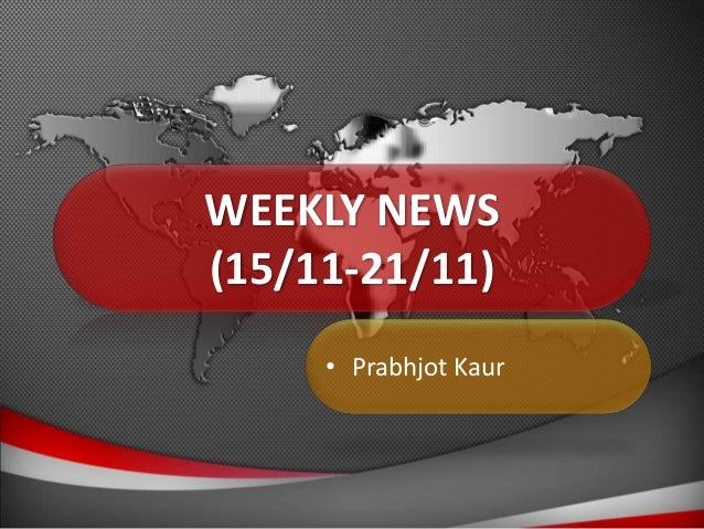WEEKLY NEWS (15/11-21/11) • Prabhjot Kaur