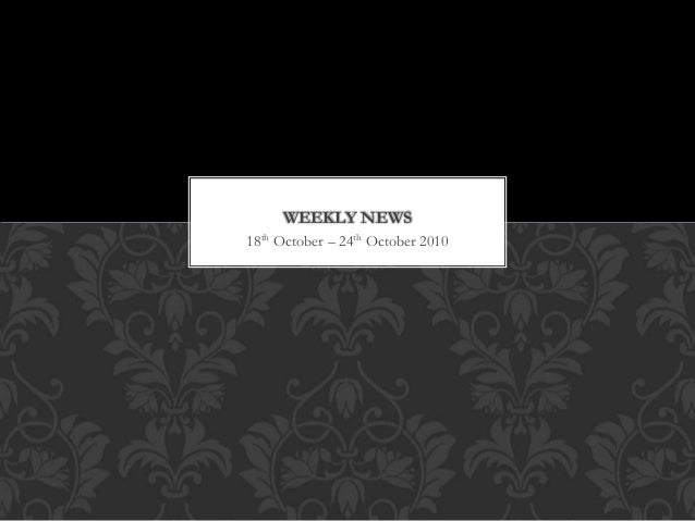 18th October – 24th October 2010 WEEKLY NEWS