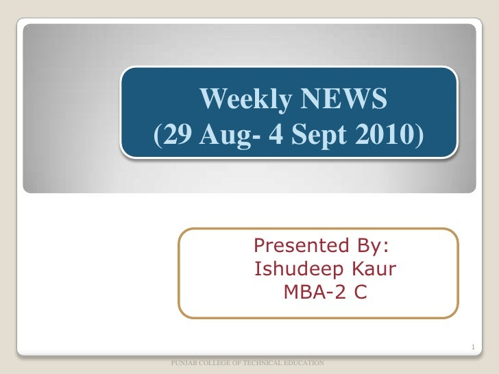 Weekly NEWS(29 Aug- 4 Sept 2010)<br />Presented By:<br />IshudeepKaur<br /> MBA-2 C<br />PUNJAB COLLEGE OF TECHNICAL EDUCA...