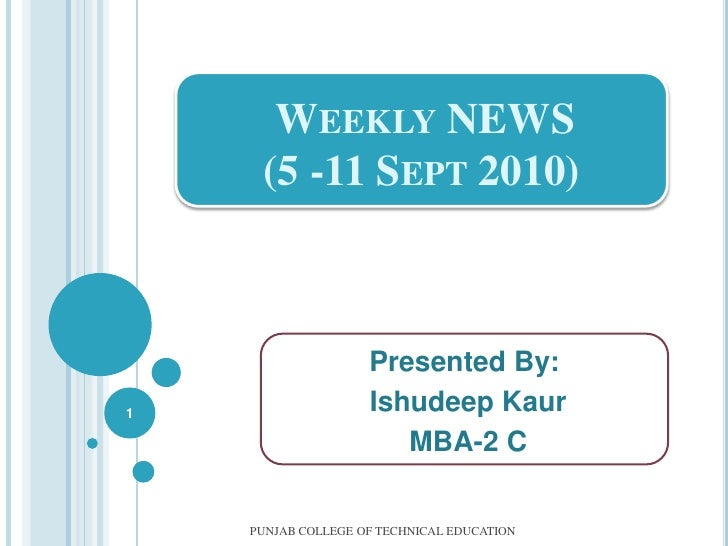 Weekly NEWS(5 -11 Sept 2010)<br />Presented By:<br />IshudeepKaur<br /> MBA-2 C<br />PUNJAB COLLEGE OF TECHNICAL EDUCATION...