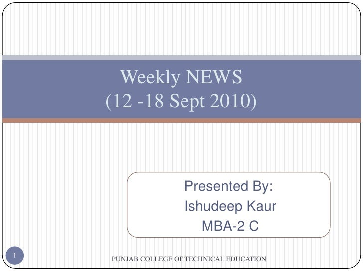 Presented By:<br />IshudeepKaur<br /> MBA-2 C<br />               PUNJAB COLLEGE OF TECHNICAL EDUCATION<br />1<br />Weekly...