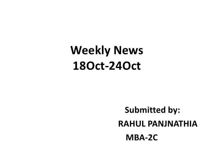 Weekly News18Oct-24Oct<br />Submitted by:<br />                                  RAHUL PANJNATHIA<br />                   ...