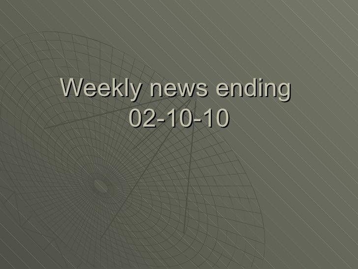 Weekly news ending  02-10-10