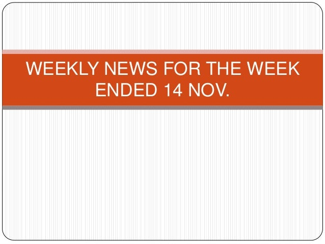WEEKLY NEWS FOR THE WEEK ENDED 14 NOV.