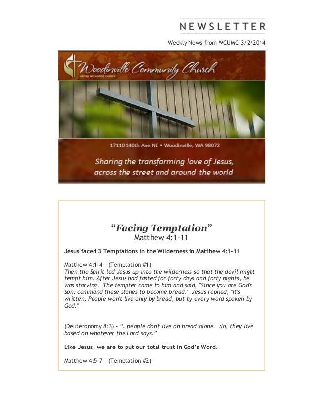 "Weekly News from WCUMC-3/2/2014  ""Facing Temptation"" Matthew 4:1-11 Jesus faced 3 Temptations in the Wilderness in Matthew..."