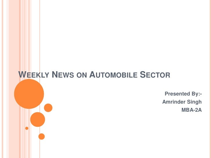 Weekly News on Automobile Sector<br /> Presented By:-<br />Amrinder Singh<br />MBA-2A<br />