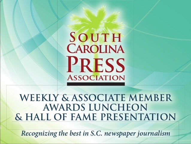 WEEKLY & ASSOCIATE MEMBER AWARDS LUNCHEON & HALL OF FAME PRESENTATION Recognizing the best in S.C. newspaper journalism