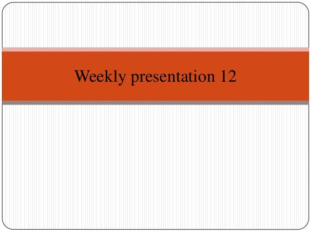 Weekly presentation 12